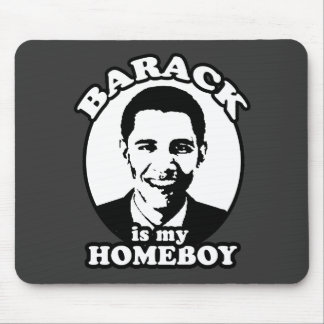 Barack Obama is my homeboy Mouse Pad