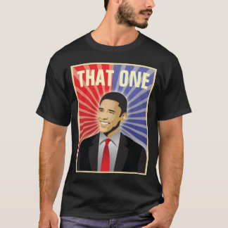 Barack Obama - THAT ONE T-Shirt