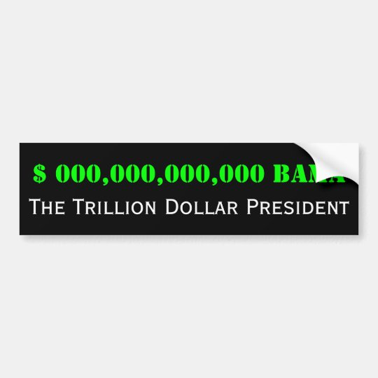 Barack Obama: The Trillion Dollar President Bumper Sticker