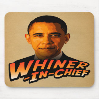 Barack Obama Whiner-In-Chief Mouse Pads