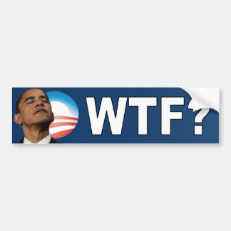 Barack Obama: WTF? Bumper Sticker