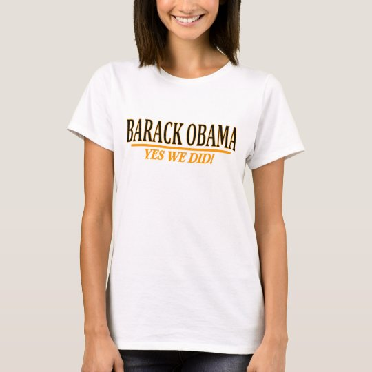 Barack Obama - YES WE DID!  Baby Doll Tee