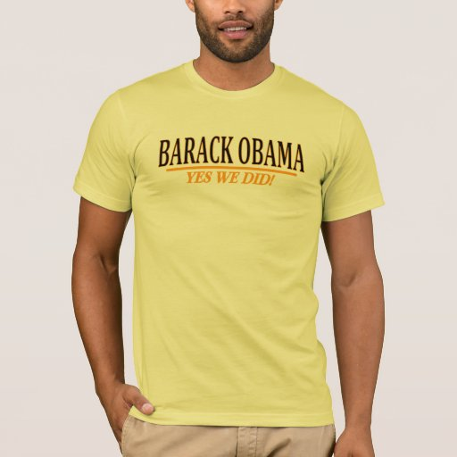 Barack Obama - YES WE DID! T-Shirt