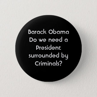 Barack ObamaDo we need a President surrounded b... 6 Cm Round Badge