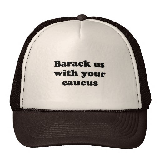 Barack us with your caucus T-shirt Trucker Hats