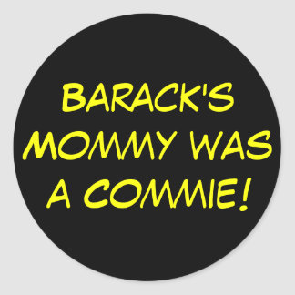 Barack's Mommy was a Commie! Round Sticker