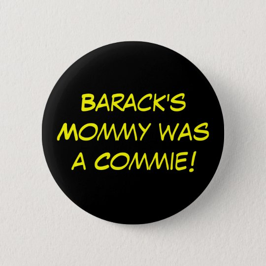 Barack's Mummy was a Commie! 6 Cm Round Badge
