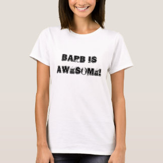 Barb is Awesome! T-Shirt