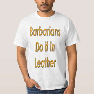 Barbarians do it in leather T-Shirt