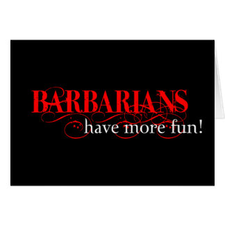 Barbarians Have More Fun! Greeting Card