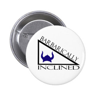 Barbarically Inclined 6 Cm Round Badge