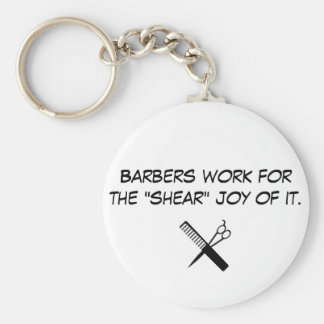 """barber, Barbers work for the """"shear"""" joy of it. Basic Round Button Key Ring"""