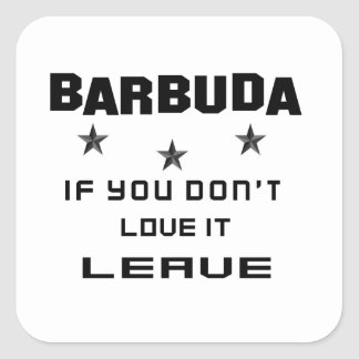 Barbuda If you don't love it, Leave Square Sticker