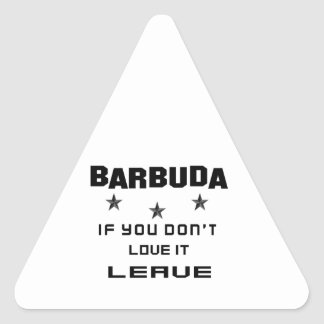 Barbuda If you don't love it, Leave Triangle Sticker
