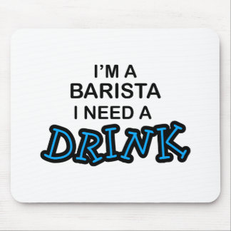 Barista Need a Drink Mousepad