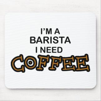 Barista Need Coffee Mousepad