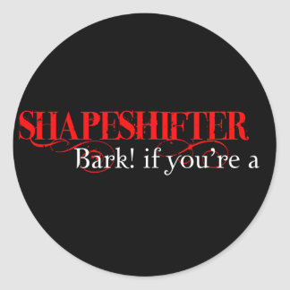 Bark if you're a shapeshifter! round sticker