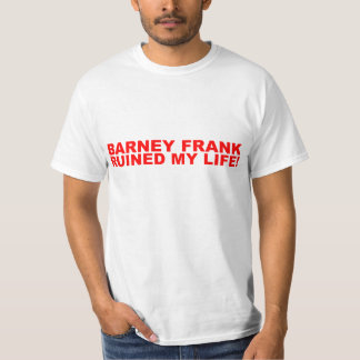 Barney Frank ruined my life! T Shirts
