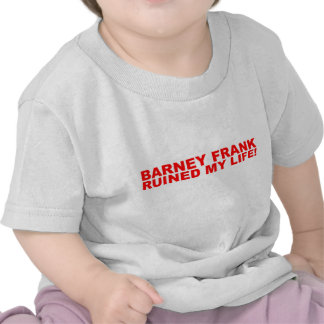 Barney Frank ruined my life! T-shirt