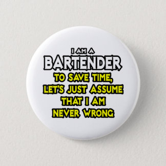 Bartender...Assume I Am Never Wrong 6 Cm Round Badge