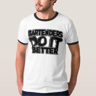 Bartenders Do It Better T Shirt