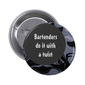 Bartenders do it with a twist pinback buttons