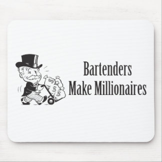 Bartenders Make Millionaires Mouse Pad