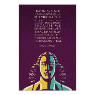 Baruch Spinoza quote: Happiness is not the reward Poster