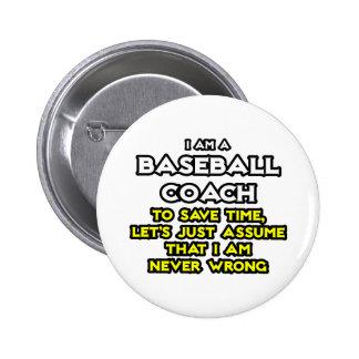 Baseball Coach...Assume I Am Never Wrong 6 Cm Round Badge