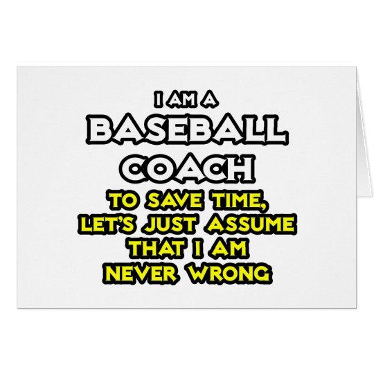 Baseball Coach...Assume I Am Never Wrong Card