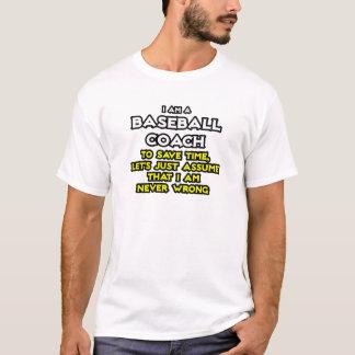 Baseball Coach...Assume I Am Never Wrong T-Shirt