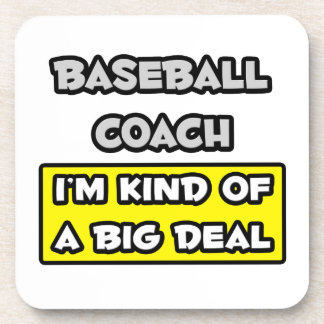 Baseball Coach I m Kind of a Big Deal Beverage Coaster