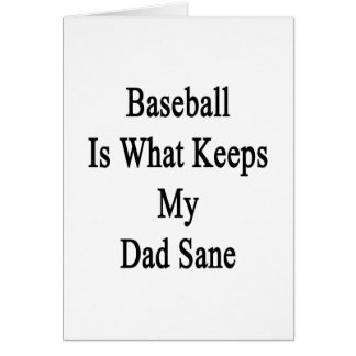 Baseball Is What Keeps My Dad Sane Greeting Card