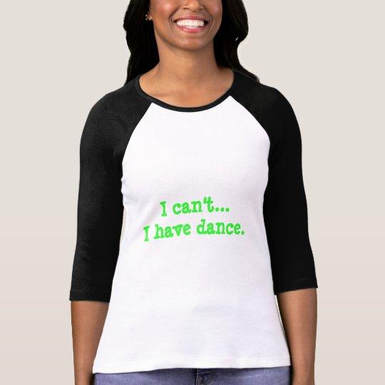 "Baseball Tshirt Style ""I can'tI have dance."""