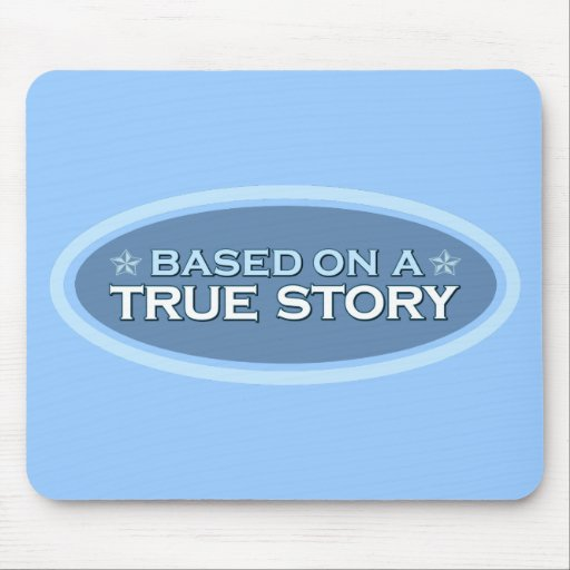 Based on a True Story Mouse Pad