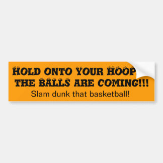 Basketball Bumper Stickers Hold Onto Your Hoops Bumper Sticker