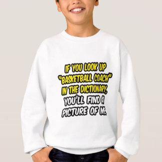 Basketball Coach In Dictionary...My Picture Sweatshirt