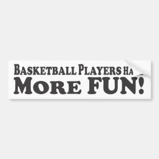 Basketball Players Have More Fun! - Bumper Sticker Car Bumper Sticker