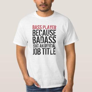 Bass Player: Badass Isn't an official job title T-Shirt