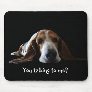 Basset mouse pad , You talking to me?