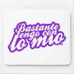 BASTANTE TENGO CON LO MIO MOUSEPADS