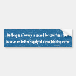 Bathing is a luxury reserved for countries ... bumper sticker