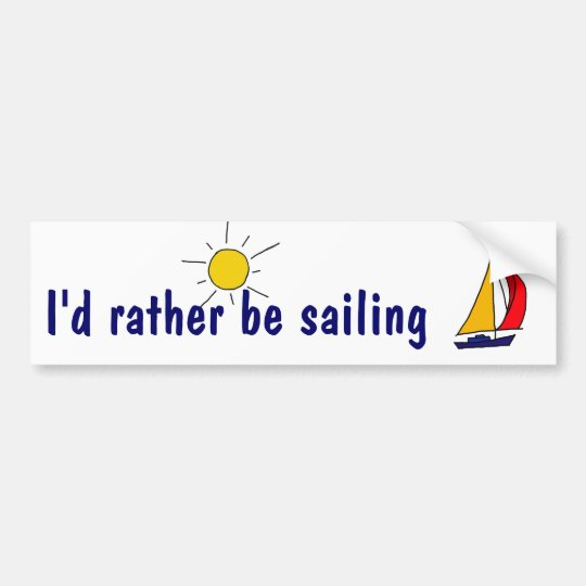 BD- I'd rather be sailing bumper sticker