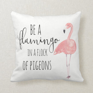 Be a Flamingo In a Flock Of Pigeons Pillow