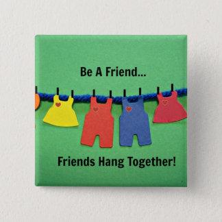 Be a Friend! 15 Cm Square Badge