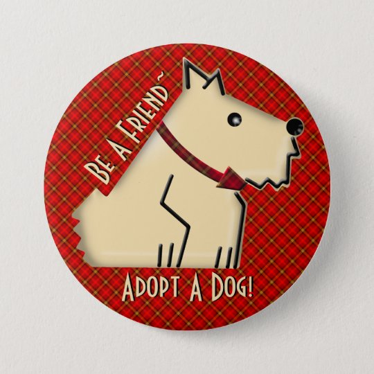 Be A Friend - Adopt A Dog! (Personalised) 7.5 Cm Round Badge
