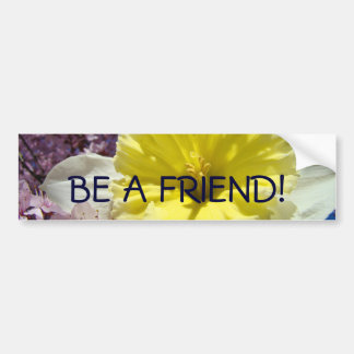 BE A FRIEND! bumper stickers Yellow Daffodils