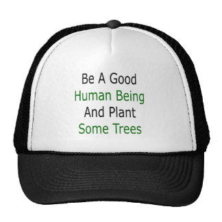 Be A Good Human Being And Plant Some Trees Hat