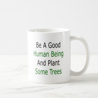 Be A Good Human Being And Plant Some Trees Mug