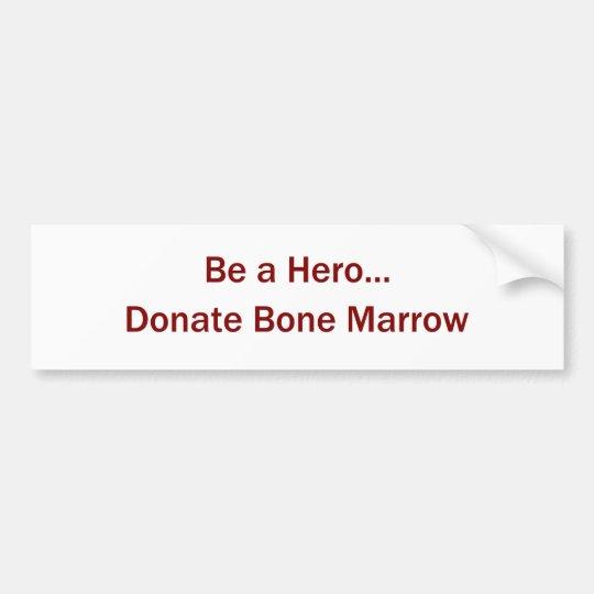 Be a Hero Donate Marrow Bumper Sticker